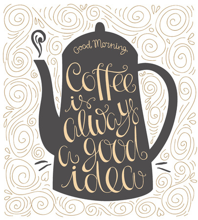 hot drinks: Coffee is always a good idea hand drawn letter poster. Design element for menu, coffee shops and more.