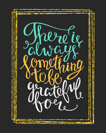 grateful: There is always something to be grateful for hand drawn letter quote in a rectangular gold frame. Inspirational vector typography.