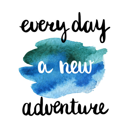 art piece: Hand lettering art piece every day a new adventure on the watercolor background.  Inspirational quote about life, positive phrase. Vector element for design postcards, invitations and other. Illustration