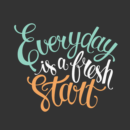 Everyday is a fresh start for hand drawn letter poster. Template for your design. Vector illustration.