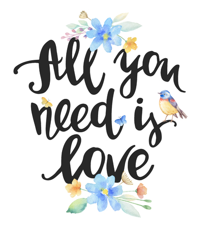 All you need is love, ink hand lettering. Inspiration hand drawn quote, watercolor flowers and bird. Vector art for valentines day, posters, save the date, wedding, posters, t-shirt designs and bags. Illustration