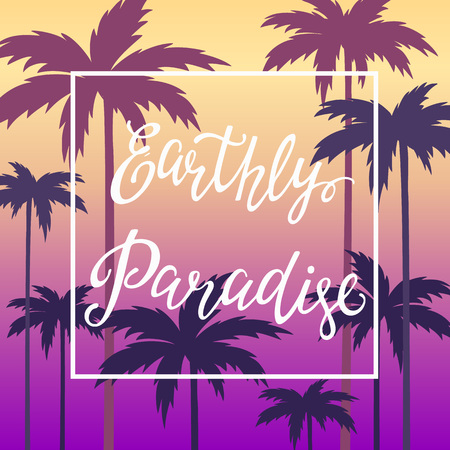 earthly: lettering poster with the inscription Earthly Paradise on the background of the sunset sky and palm trees. illustration for posters, t-shirts graphics, print.
