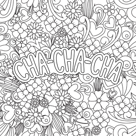 Cha-cha-cha Zen Tangle. Doodle background with flowers and text for the partner dancing. Vector illustration of black and white. Coloring book for adults.