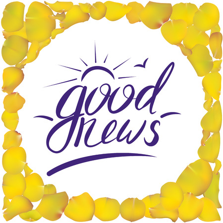 The good news calligraphy. Sunny day. Yellow. Vector illustration. Rose petal frame