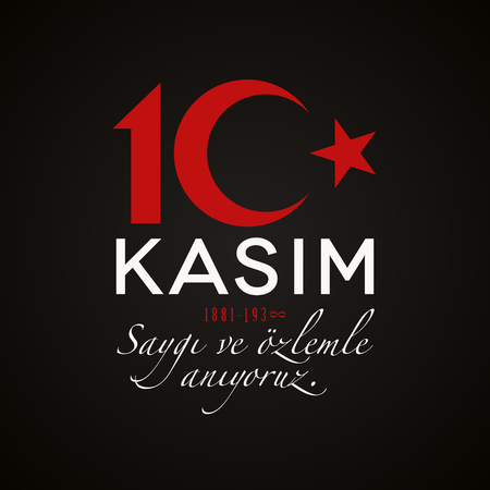 10 Kasim, Saygi ve Ozlemle Aniyoruz. Translation: Memorial Day of Ataturk. November 10 concept on black background. Death anniversary of Ataturk. Vector illustration template.