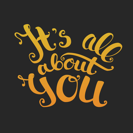 It s all about you lettering. Gold gradient . EPS10