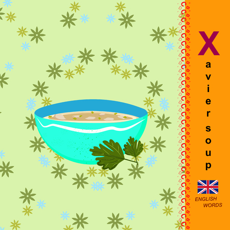 English letter X for xavier soup.