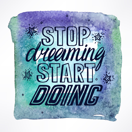 Stop dreaming start doing - hand-drawn quote on watercolor background