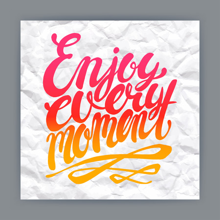 moment: Enjoy every moment -  hand-drawn quote on crumpled paper background