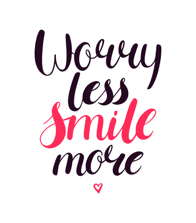 hand lettered: Worry less smile more. motivational positive hand lettered phrase.