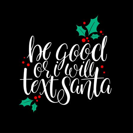 Be good or I will text Santa. Christmas handwriting greeting card