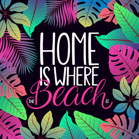 Home is where the beach is. Beautiful greeting card with hand-drawn cute calligraphy and tropical leaves Illustration