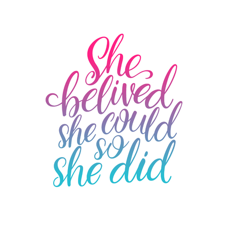 She believed, she could, so she did. Motivational vector hand drawn brush lettering