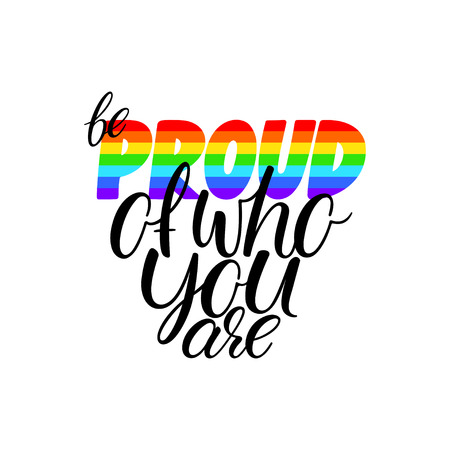 Be proud of who you are. Inspiration quote of gay pride slogan. Hand-drawn illustration Illustration