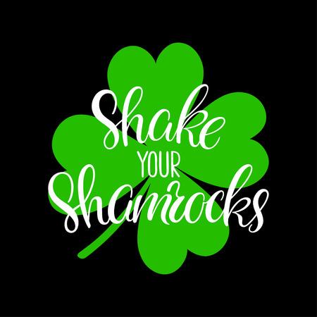 Shake your Shamrocks. Saint Patricks Day handlettering greeting card. Vector illustration