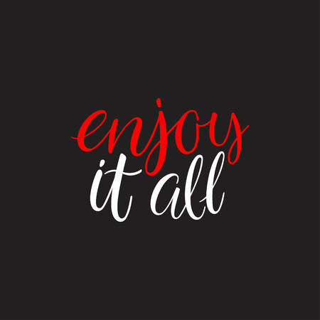 Enjoy it all. Beautiful modern hand drawn calligraphy. Inspirational handlettering phrase