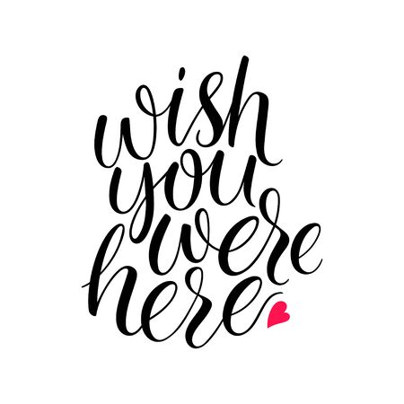 Wish you were here. Hand drawn brush calligraphy. Vector illustration
