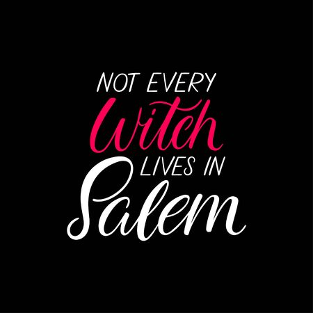 Not every witch lives in Salem. Halloween hand-drawn calligraphy