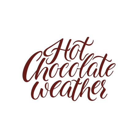Hot chocolate weather. Winter Hand drawn lettering quote.