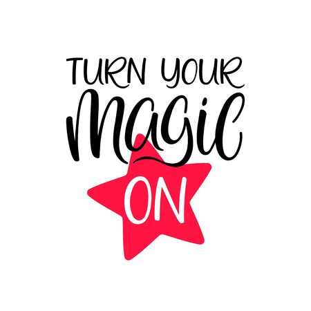 Turn your magic on. Inspirational quote. Vector brush calligraphy inscription