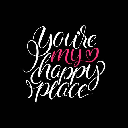 You are my happy place. Hand Lettering for Valentines Day.