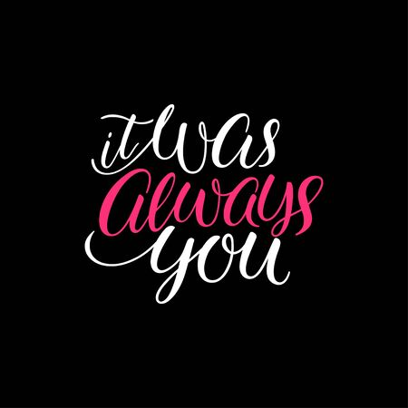 It was always you. Hand Lettering for Valentines Day.