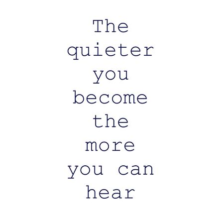 Quote - The quieter you become the more you can hear, isolated on white