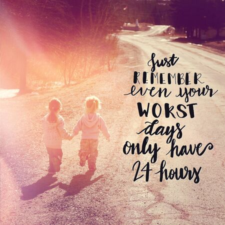 Quote - Just remember even your worst days only have 24 hours, two girls walking together holding hands