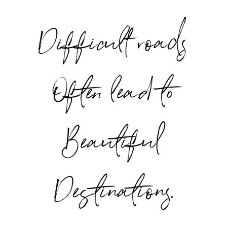Inspirational Quote - Difficult roads often lead to beautiful destinations with White background
