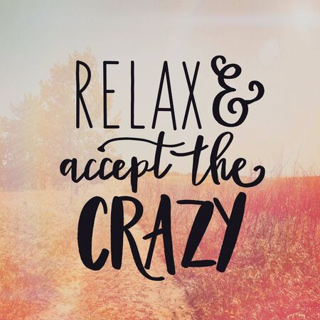 Inspirational Quote - Relax and accept the Crazy with background