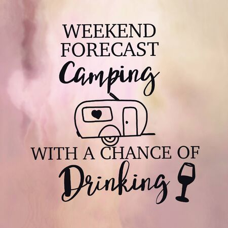 Inspirational Quote with Abstract paint - Weekend forecast camping with a chance of drinking Stock Photo