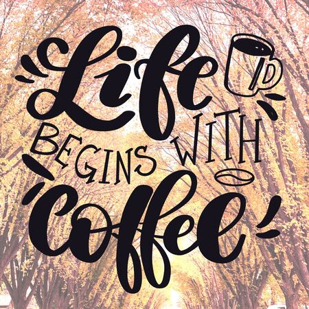 Inspirational Quote with trees as background - Life begins with Coffee