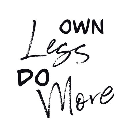 Inspirational Quote - Own less do More with white background