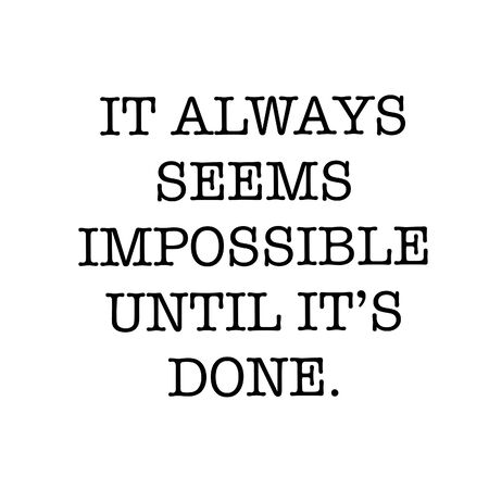 Inspirational Quote - it always seems impossible until it's done with White background
