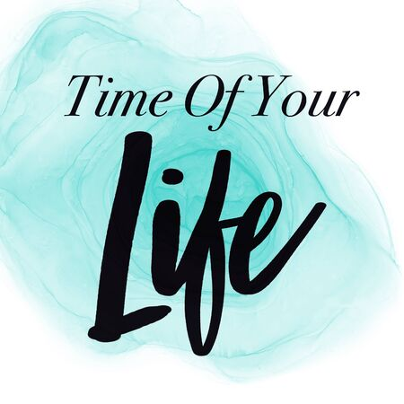 Inspirational Quote with Abstract paint - Time of Your Life