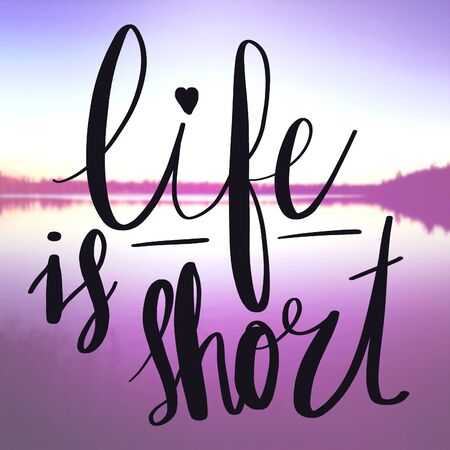 Inspirational Quote with lake background - Life is short