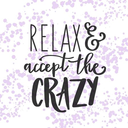 Inspirational Quote - Relax and accept the Crazy with abstract background