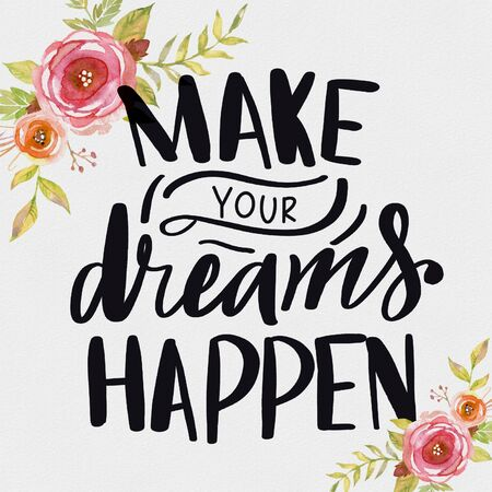 Make Your Dreams Happen. Hand Drawn Lettering Phrase Isolated On White Background. Flower Design Element Stock Photo