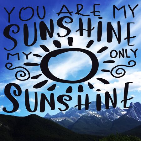 Inspirational Quote - You are my sunshine my only sunshine with Mountains in background