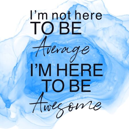 Inspirational Quote with Abstract paint - im not here to be average im here to be Awesome Stock Photo