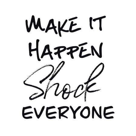 Inspirational Quote - Make it happen shock everyone with white background Stock Photo