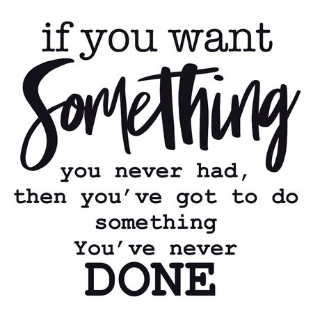 Inspirational Quote on white - If you want something you never had, then youve got to do something youve never done Stock Photo