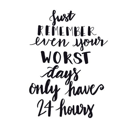 Inspirational Quote - Just remember even your worst days only have 24 hours with White background