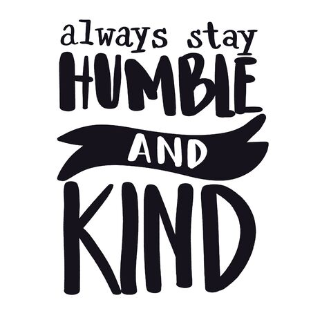 Inspirational Quote with White background - always stay humble and kind