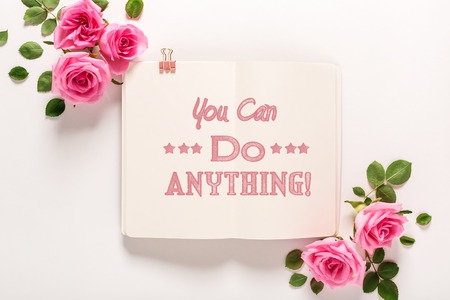 You can do anything message with roses and leaves top view flat lay