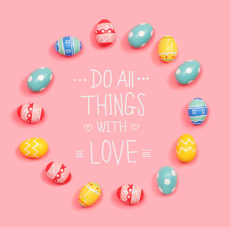 Do all things with love message with round frame of Easter eggs