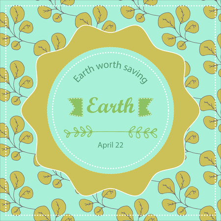 Typographic design poster for Earth Day. Vector pattern floral background motivating card or poster. Vector