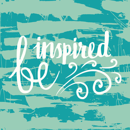 inspired: Be inspired grungy hand drawn  lettering poster card