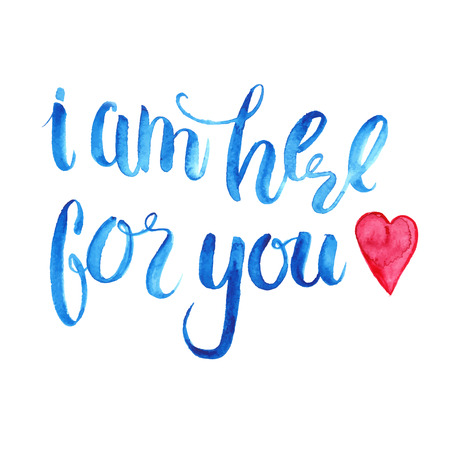 i am here: I am here for you. Watercolor lettering. Friendship day.