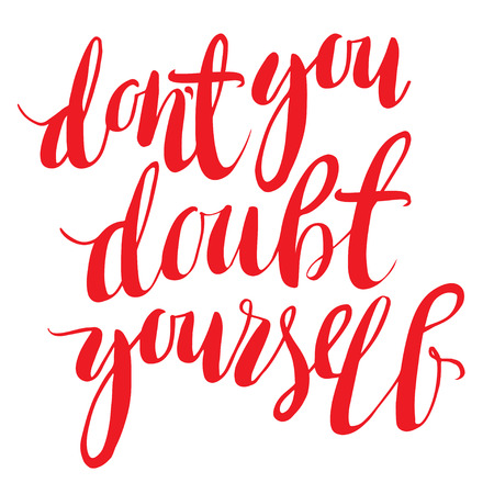 title hands: Dont you doubht yourself. Handlettering. Calligraphy motivating quote. Vector illustration.